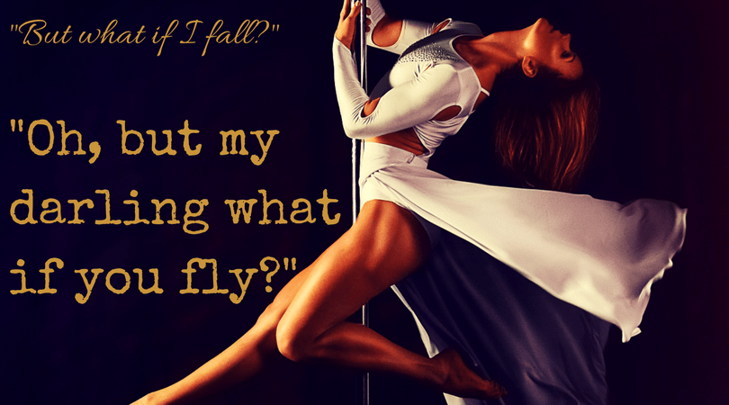 "Inspirational Pole Dancing Quote: ""But what if I fall? Oh, but my darling what if you fly?"""