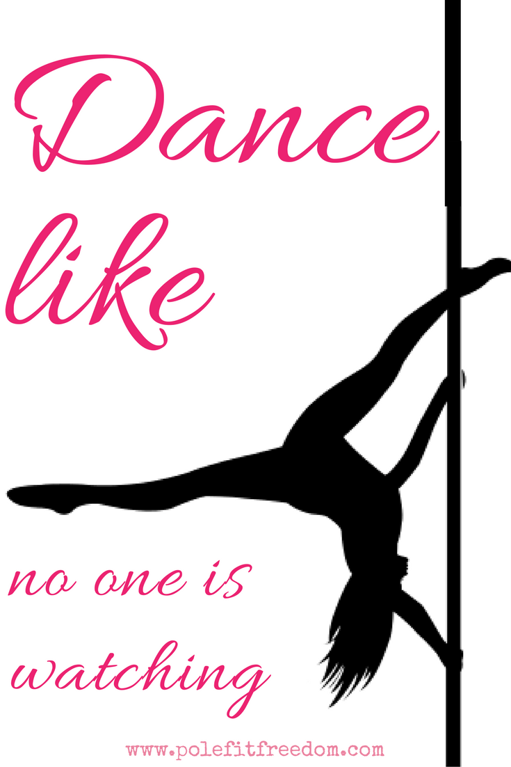 Dance Like No One Is Watching - Inspirational Pole Dancing Quotes