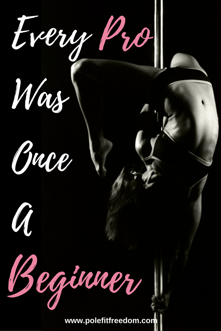Every Pro Was Once A Beginner - Inspirational Pole Dancing Quotes