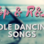 Pop & R&B Songs For Pole Dancing Routines