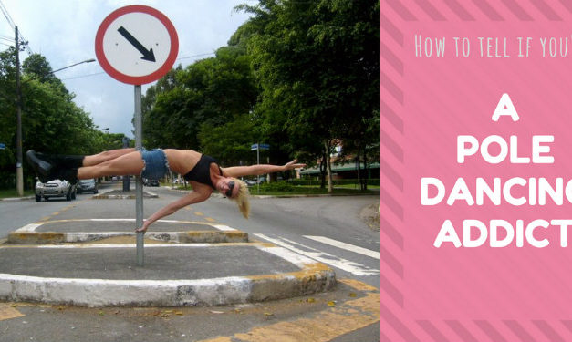 10 Signs You're A Pole Dancing Addict