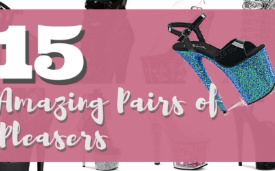 15 Beautiful Pairs of Pleaser Pole Shoes That You Need RIGHT NOW