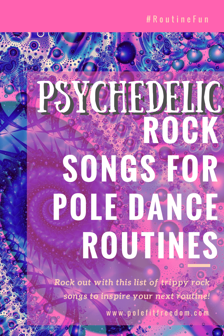 Psychedelic Rock Songs For Pole Dance Routines #PoleDancing Inspiration