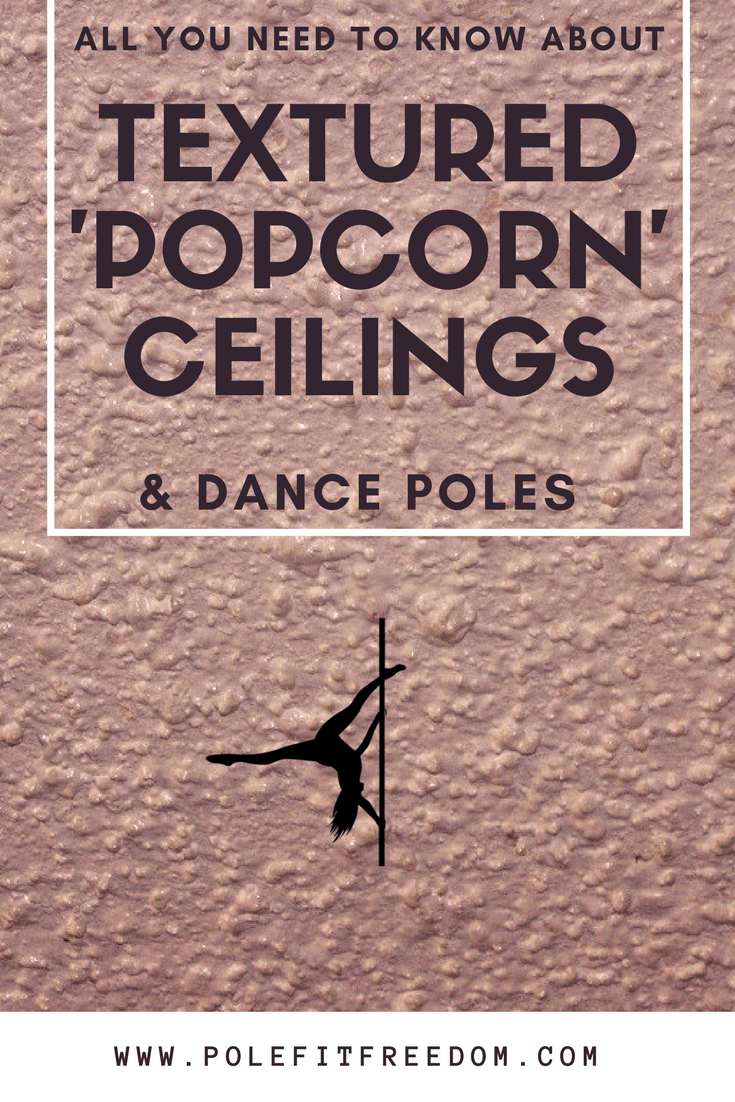 All you need to know about textured popcorn ceilings and dance poles