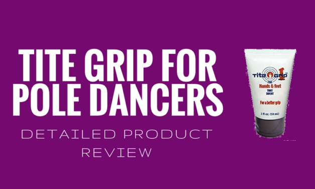 Tite Grip Review for Pole Dancing (Tite Grip I & II)